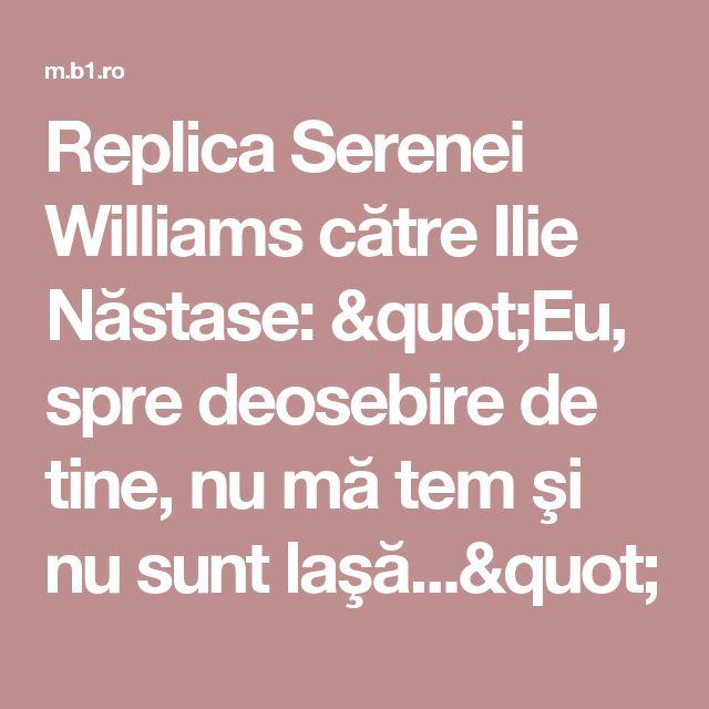 """Replica Serenei Williams către Ilie Năstase: """"Eu, spre deosebire de tine, nu mă tem şi nu sunt laşă..."""""""