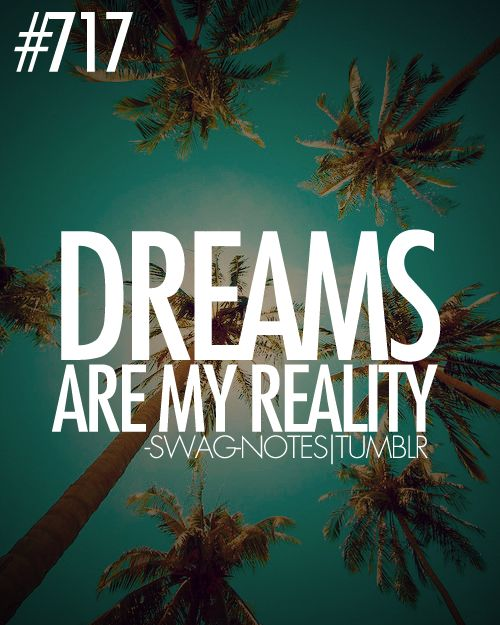 Quotes And Sayings Tumblr: Dreams Are My Reality. Swagnotes.tumblr