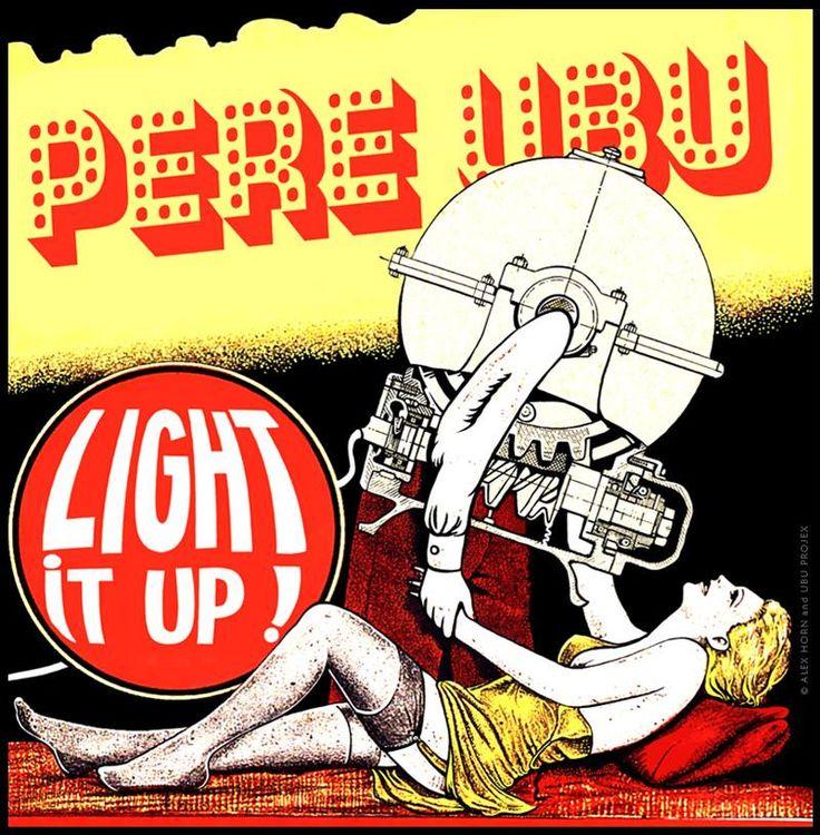 PERE UBU : LIGHT IT UP ! Illustration & Design © Alex Horn http://alexhorn.ultra-book.com