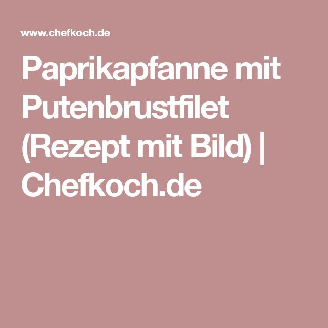 Paprikapfanne mit Putenbrustfilet (Rezept mit Bild) | Chefkoch.de