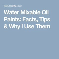 Water Mixable Oil Paints: Facts, Tips & Why I Use Them