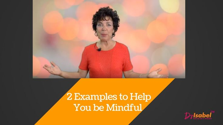 2 Examples to Help You be Mindful/Doctoronamission™