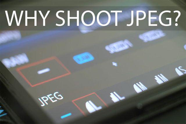 Why shoot JPEG?