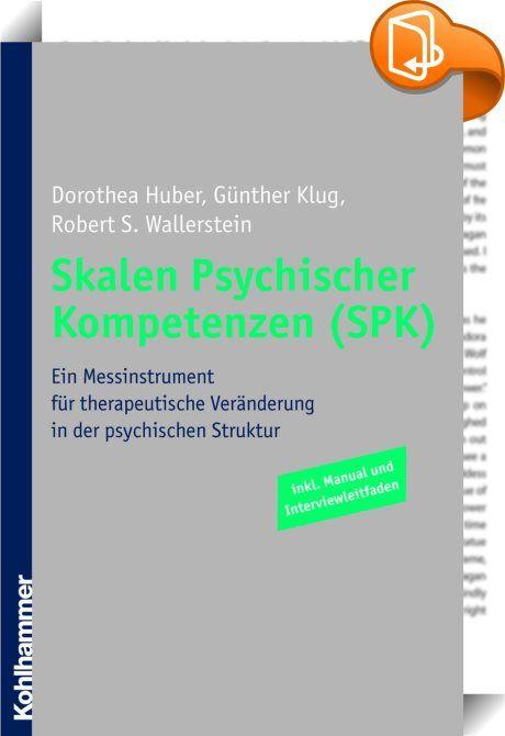 Skalen Psychischer Kompetenzen (SPK)    ::  Die Forschungsgruppe um Robert S. Wallerstein entwickelte die ''Scales of Psychological Capacities'', ein theorieübergreifendes Messinstrument zur Einschätzung der ''psychischen Kompetenzen'' einer Person. Damit kann die zugrunde liegende, intrapsychische Struktur erfasst werden. Das für diese Beurteilung erforderliche Manual sowie der Interviewleitfaden liegen nun erstmals in autorisierter deutscher Übersetzung als ''Skalen Psychischer Kompe...