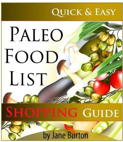 Paleo Food List: Paleo Food Shopping List for the Supermarket; Diet Grocery list of Vegetables, Meats, Fruits & Pantry Foods (Paleo Diet: Paleo Diet for ... People - The Caveman Diet Food List Guide) by Jane Burton, http://www.amazon.com/dp/B00EPDROLG/ref=cm_sw_r_pi_dp_mg98sb1QCTV5F