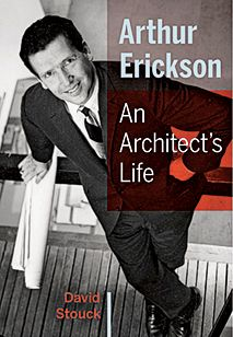 Arthur Erickson: An Architect's Life by David Stouck, Winner of the 2014 Hubert Evans Non-Fiction Prize