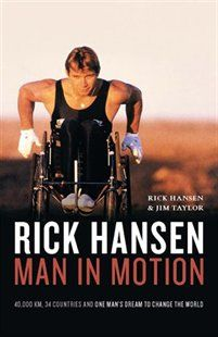 Rick Hansen: Man in Motion Book. His journey across the world from Toronto to China in a wheelchair.