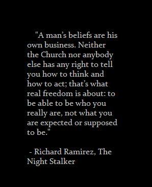Go figure Richard Ramriez would be kinda right