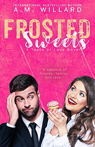 Frosted Sweets A Taste Of Love Series Book 1 By AM Willard KindleUnlimited