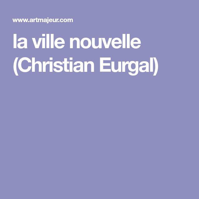 la ville nouvelle (Christian Eurgal)