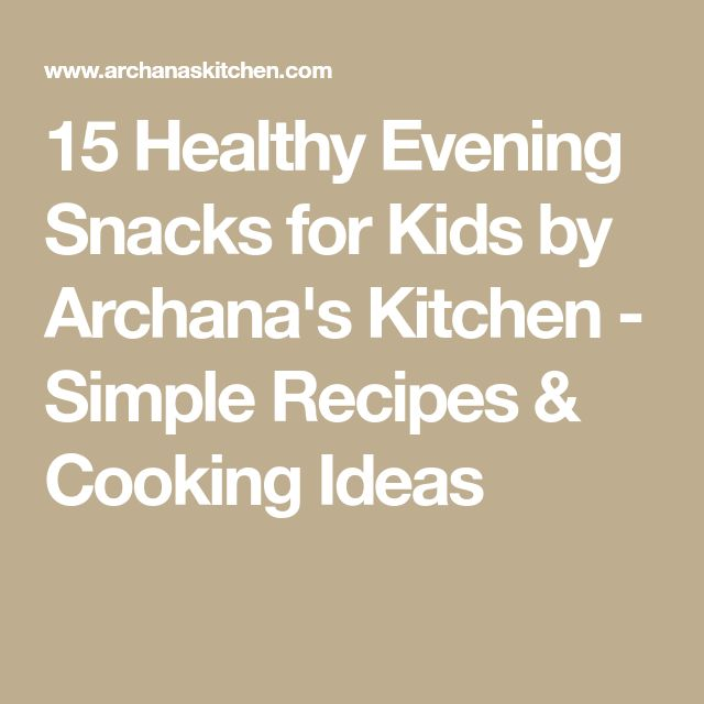 15 Healthy Evening Snacks for Kids by Archana's Kitchen - Simple Recipes & Cooking Ideas