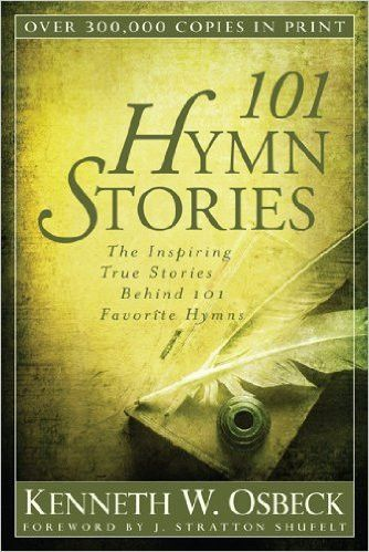 101 Hymn Stories: The Inspiring True Stories Behind 101 Favorite Hymns Paperback – May 22, 2012 by Kenneth W. Osbeck