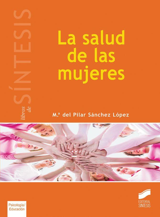 La salud de las mujeres : análisis desde la perspectiva de género / María del Pilar Sánchez López, coordinadora. (2013)  Editorial: Madrid : Síntesis, 2013.  http://absysnetweb.bbtk.ull.es/cgi-bin/abnetopac?TITN=499708