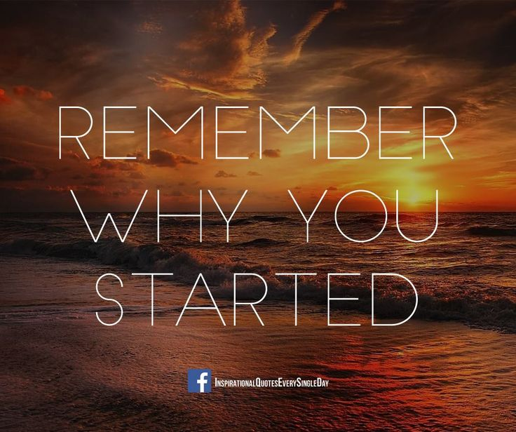Remember Why You Started #inspiration #quotes