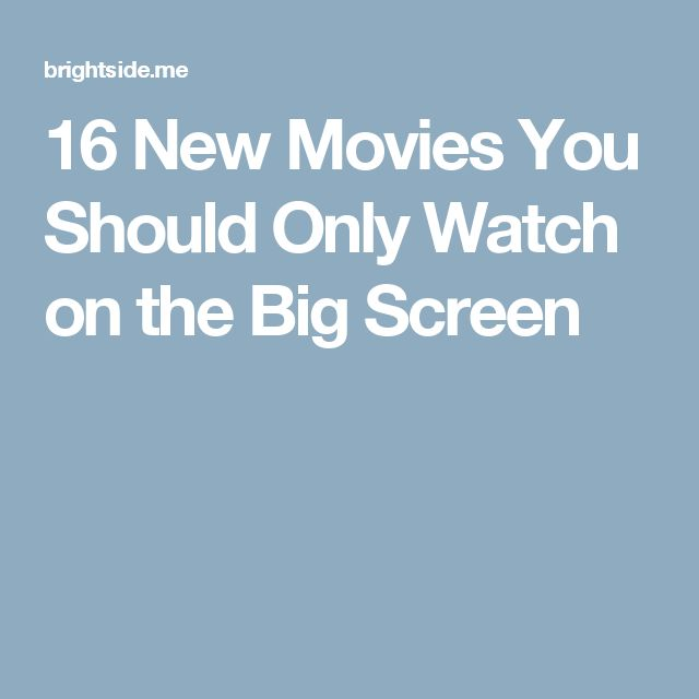 16New Movies You Should Only Watch onthe Big Screen