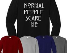 Normal People Scare Me Sweatshirt Hipster Fashion Jumper Swag American Horror Story Tumblr Sweatshirt **DISPATCHED WITHIN 24 HOURS**