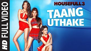 Watch Video Song 'Taang Uthake' from moview Housefull3