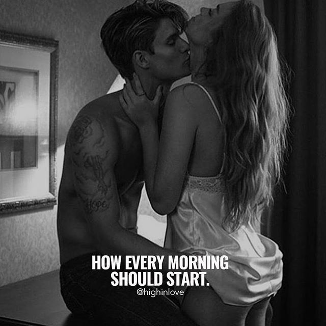 To kiss the lips of the most amazing beautiful girl in the morning and tell her that she is my world and she is the love of my life is how I love starting my mornings.