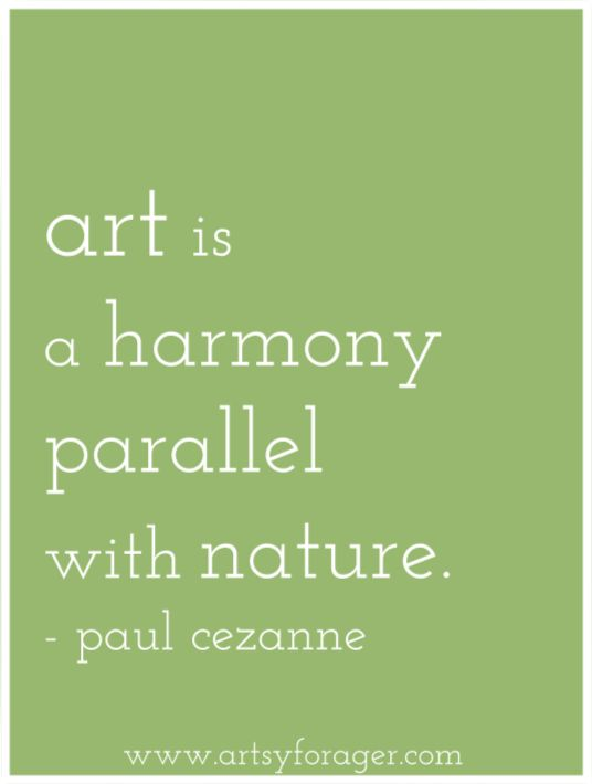 """""""Art is a harmony parallel with nature."""" (Paul Cezanne)"""