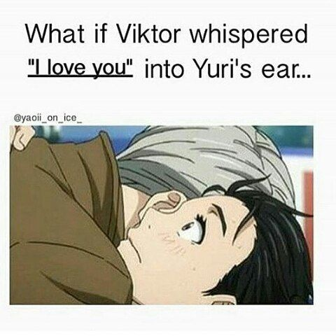 """NO WHAT IF HE WHISPERED """"I love you too"""" BECAUSE YURI'S THEME IS LOVE AND HE ENDED ON VICTOR'S SIGNATURE MOVE WHICH MADE EVERYTHING CLICK JUST SAYING"""