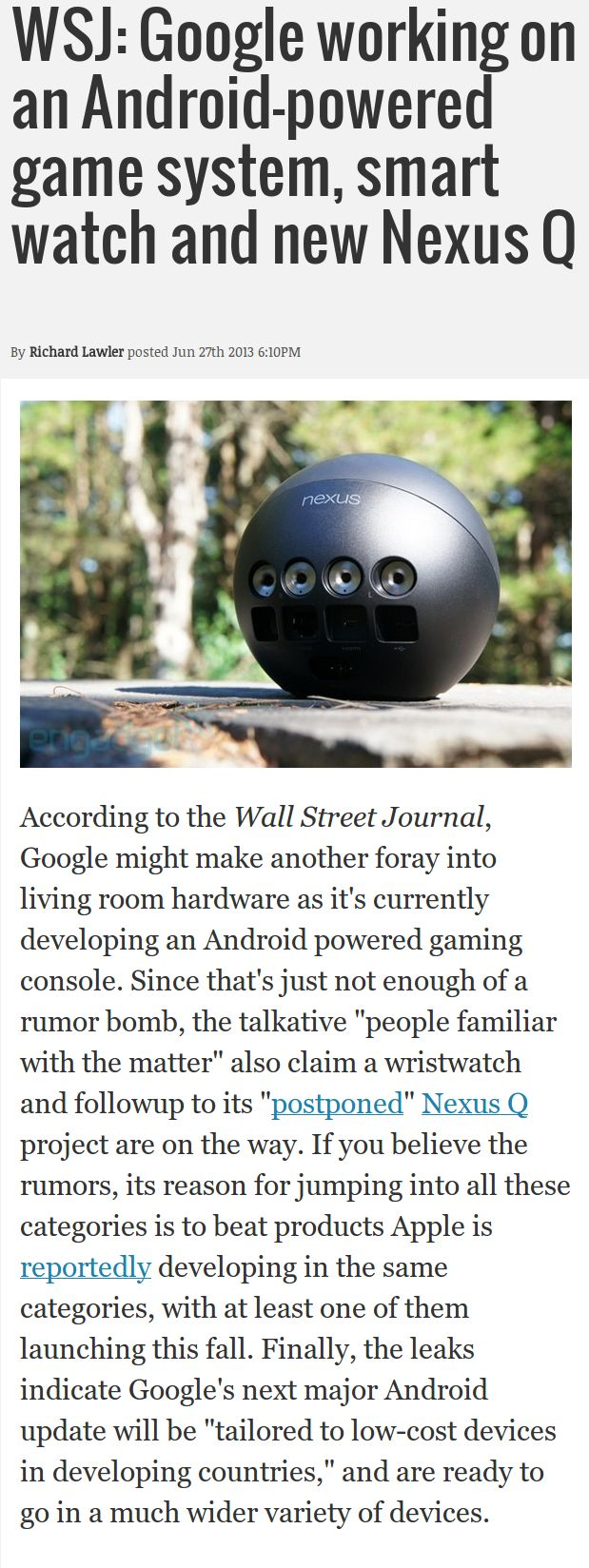 Google working on an Android-powered game system, smart watch and new Nexus Q http://www.engadget.com/2013/06/27/wsj-google-android-game-console/