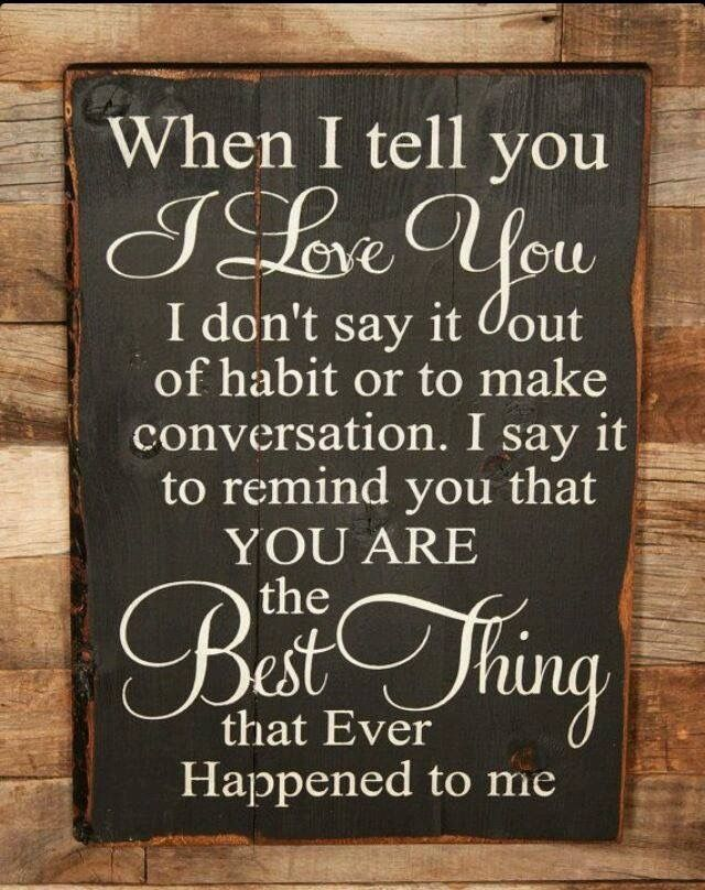 You are the very best thing that's ever happened to me my love! I have dreamt of hanging this in our house we  holy on love and respect for each other!