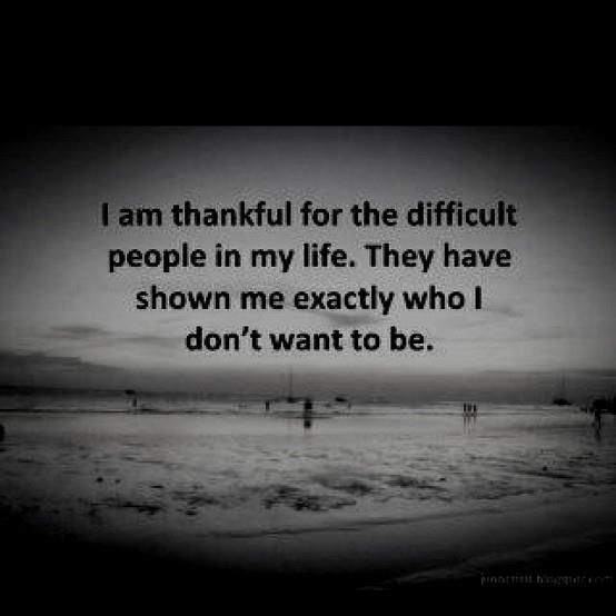 """""""I am thankful for the difficult people in my life. They have shown me exactly who I don't want to be."""" - Kabir"""