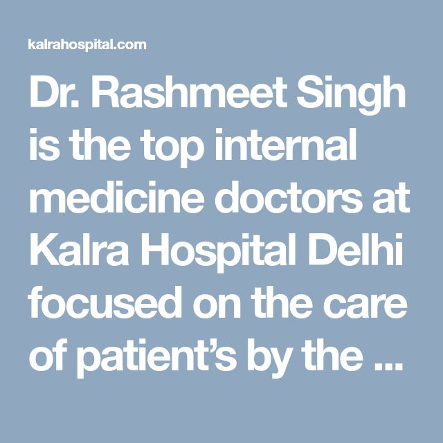 Dr. Rashmeet Singh is the top internal medicine doctors at Kalra Hospital Delhi focused on the care of patient's by the best medical treatment.