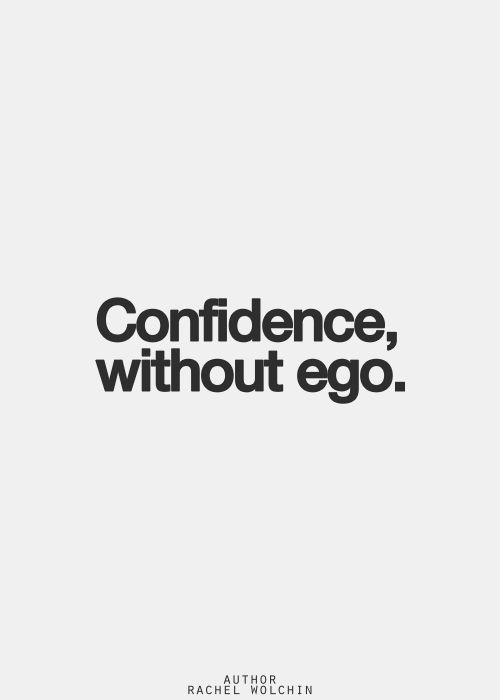 """""""Confidence"""" and confidence without ego are completely different things and until you learn that you will never be free"""
