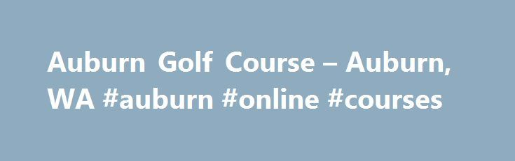 Auburn Golf Course – Auburn, WA #auburn #online #courses http://chicago.remmont.com/auburn-golf-course-auburn-wa-auburn-online-courses/  # Challenging but fair Our 18 holes are situated on a 200-acre site along the Green River. Our course is a Par 71 with a slope rating of 121 from the middle tees and 124 from the back tees. Work through 20 bunkers, two ponds with fountains, and a waterfall (pictured here, our signature 16th hole) to test your golfing skills. Join the Mobile VIP Club Sign up…