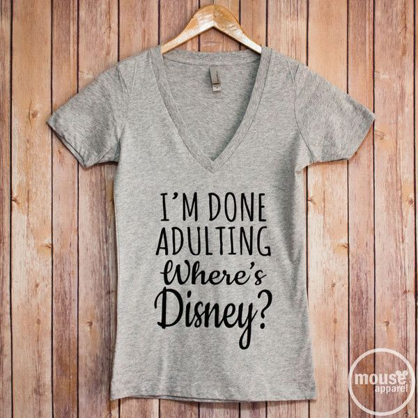 I'm Done Adulting Where's Disney? V Neck/Disney Shirt/Disney Vacation... ($21) ❤ liked on Polyvore featuring tops, t-shirts, slim t shirts, tee-shirt, lightweight shirt, slim fit t shirts and vneck t shirts
