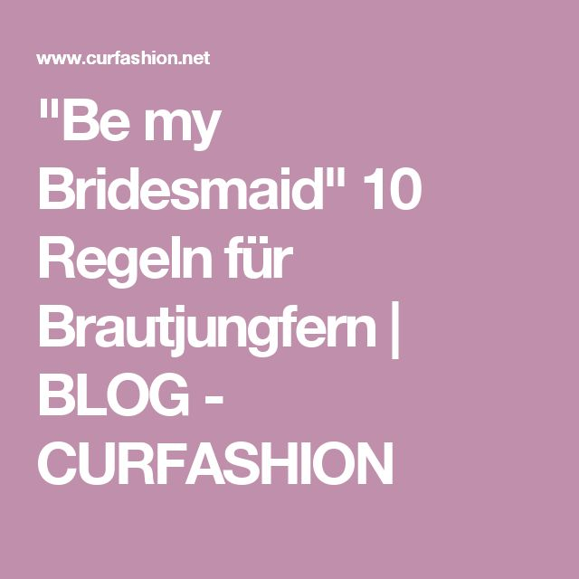 """Be my Bridesmaid"" 10 Regeln für Brautjungfern 