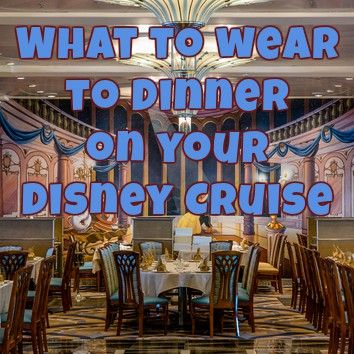 5 Ways to Dress for Dinner on a Disney Cruise | DCL Prep School