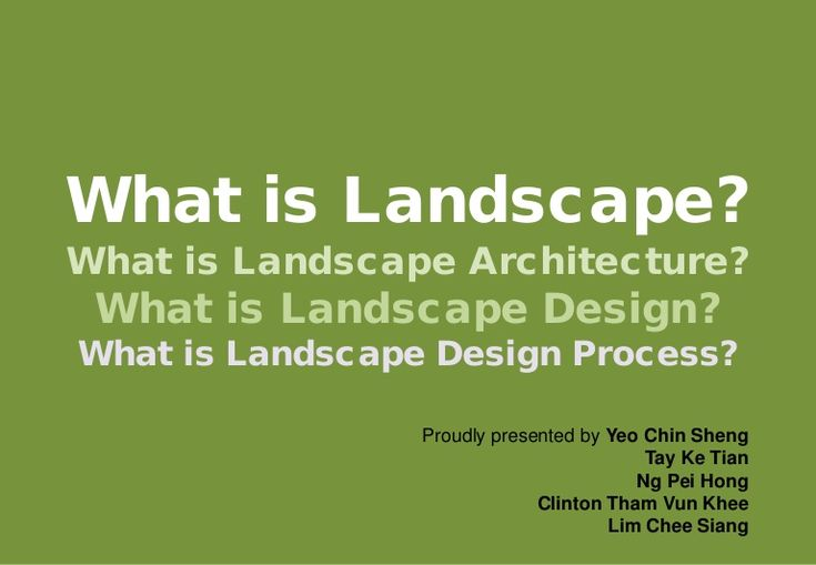What is Landscape? What is Landscape Architecture? What is Landscape Design? What is Landscape Design Process? Proudly presented by Yeo Chin Sheng Tay Ke Tian …