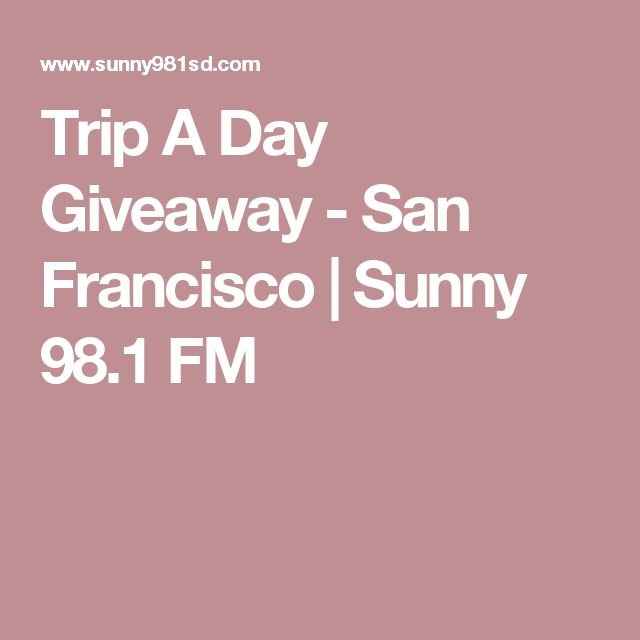 Trip A Day Giveaway - San Francisco | Sunny 98.1 FM
