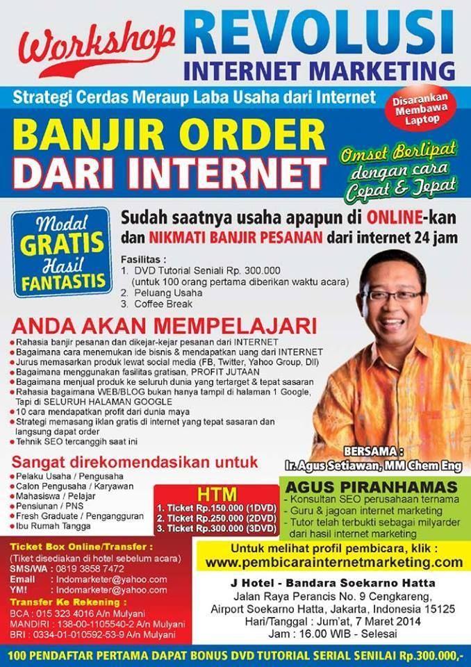 "WORKSHOP REVOLUSI INTERNET MARKETING "" BANJIR DARI INTERNET ""  7 Maret 2014 J Hotel Bandara Soekarno Hatta Jakarta"