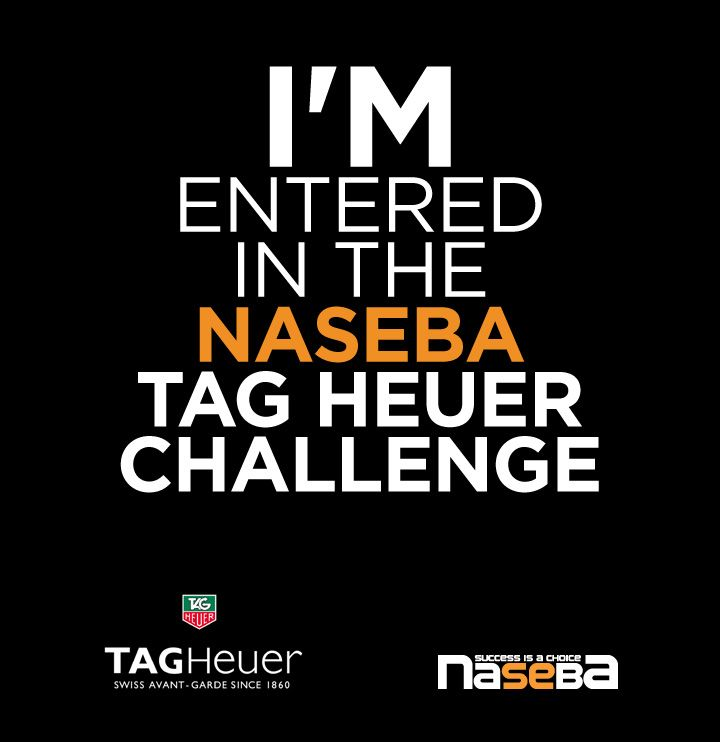 have you entered the naseba TAG Heuer challenge yet?