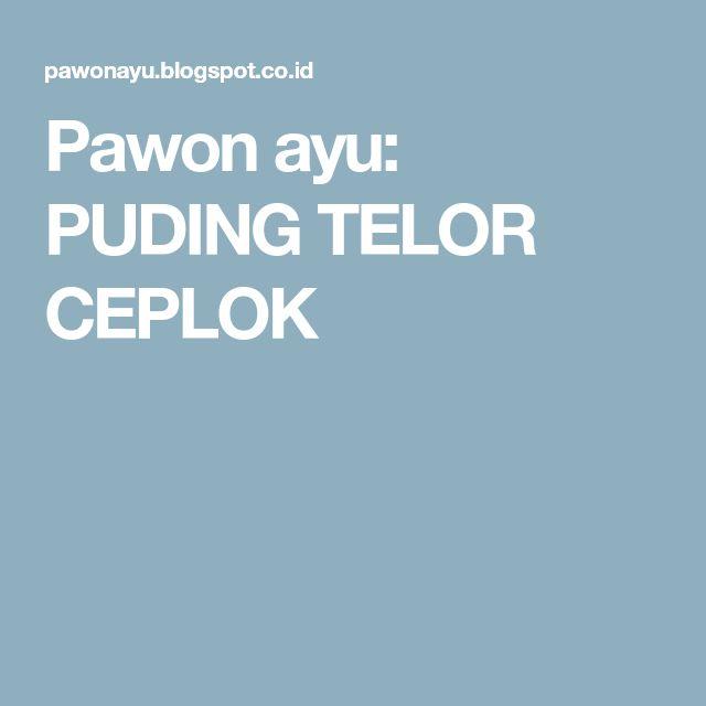 Pawon ayu: PUDING TELOR CEPLOK