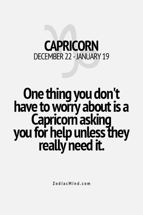 I have a friend that's a Capricorn. One of the smartest people I know... yet he asked me for help,