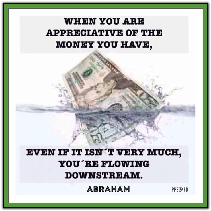 When you are APPRECIATIVE OF THE MONEY you have, even if it isn´t very much, you´re flowing downstream. (For more text click twice then.. See more)  Abraham-Hicks Quotes (AHQ3289) #money #appreciation #going_with_the_flow