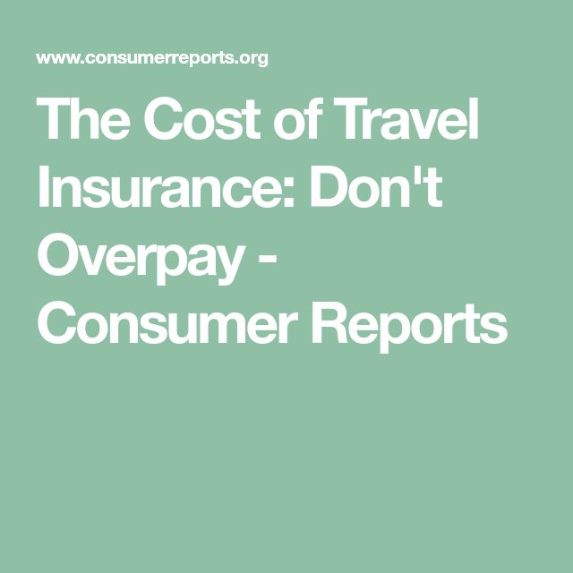 The Cost of Travel Insurance: Don't Overpay - Consumer Reports