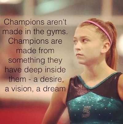 Champions are made from something they have deep inside them- a desire, a vision, a dream.