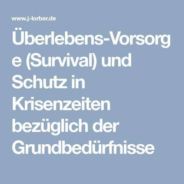 Überlebens-Vorsorge (Survival) und Schutz in Krisenzeiten bezüglich der Grundbedürfnisse