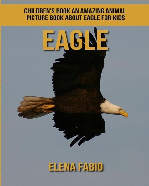 Children's Book: An Amazing Animal Picture Book about Eagle for Kids