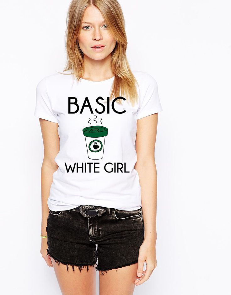 Basic White Girl - Stereotypical White Girl - Starbucks - Coffee Lover - Funny Girl Shirt by KimFitFab on Etsy https://www.etsy.com/listing/204329904/basic-white-girl-stereotypical-white