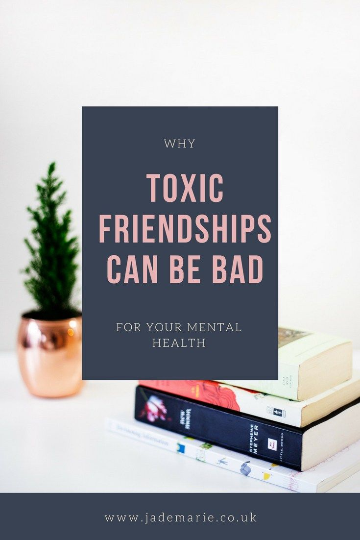 Why Toxic Friendships Are Bad For Your Mental Health