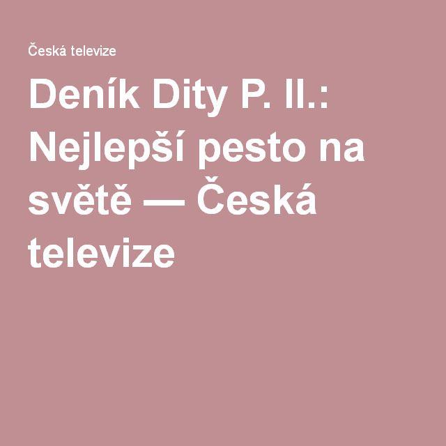 Deník Dity P. II.: Nejlepší pesto na světě — Česká televize
