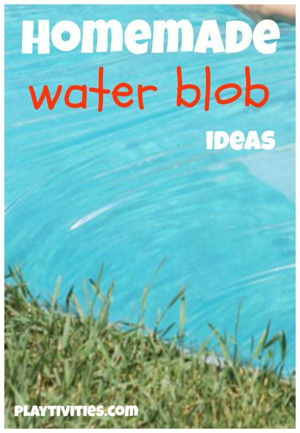 Homemade water blob ideas