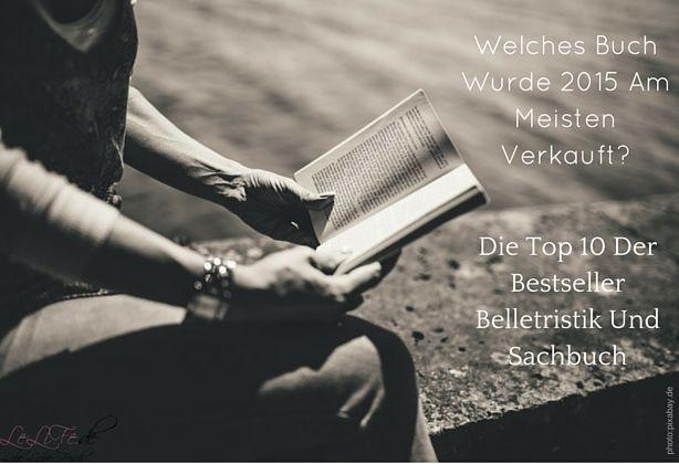 Die meistverkauften Bücher 2015 in Belletristik und Sachbuch geben den Mix der deutschen Leser wider. So bieten die Bestseller 2015 für jeden Leser etwas.