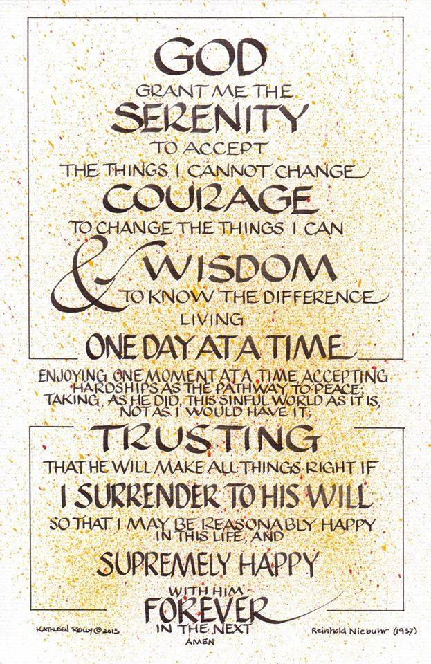 Full Serenity Prayer | God grant me the Serenity  to accept the things I cannot change, the Courage to change the things I can, and the Wisdom to know the difference.